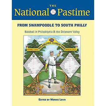 The National Pastime - From Swampoodle to South Philly - Baseball in Ph