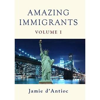 Amazing Immigrants - Volume 1 by Jamie D'Antioc - 9781941634110 Book