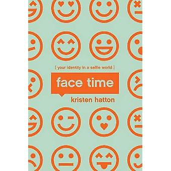 Face Time - Your Identity in a Selfie World by Kristen Hatton - 978194