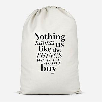 Nothing Haunts Us Like The Things We Didn't Buy Cotton Storage Bag