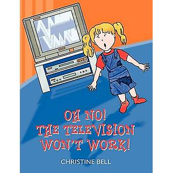 Oh No The Television Wont Work by Bell & Christine