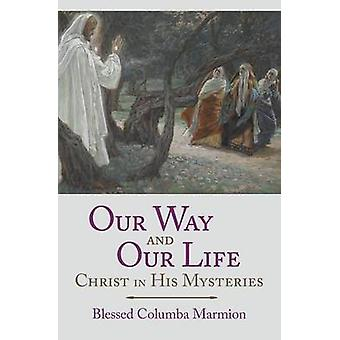 Our Way and Our Life Christ in His Mysteries by Marmion & Blessed Columba