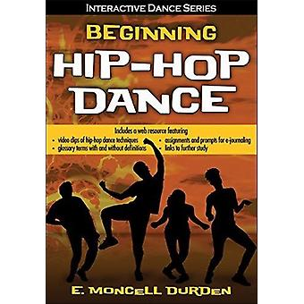 Beginning HipHop Dance with Web Resource by E Moncell Durden