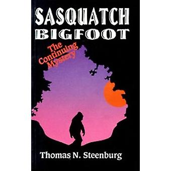 Sasquatch Bigfoot The Continuing Mystery  The Continuing Mystery by Thomas Steenburg