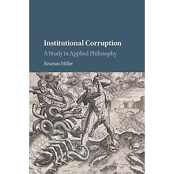 Institutional Corruption by Seumas Miller