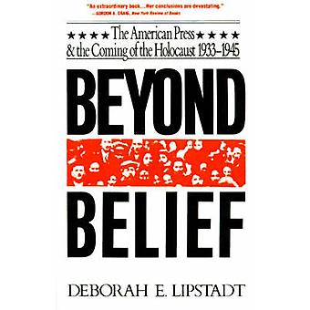 Beyond Belief The American Press and the Coming of the Holocaust 19331945 by Lipstadt & Deborah E.