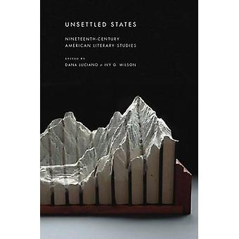 Unsettled States NineteenthCentury American Literary Studies by Luciano & Dana