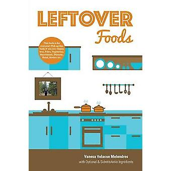 Leftover Foods With Optional and Substitutable Ingredients by Melendres & Vanesa Velacse