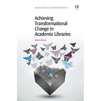 Achieving Transformational Change in Academic Libraries by Mossop & Stephen
