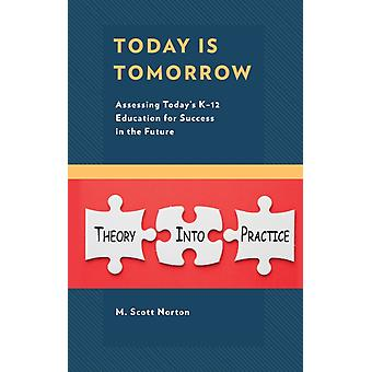 Today Is Tomorrow Assessing Todays K12 Education for Success in the Future by Norton & M. Scott