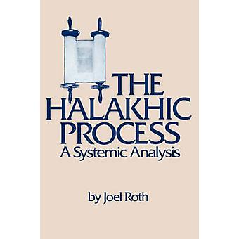 The Halakhic Process A Systematic Analysis by Roth & Joel