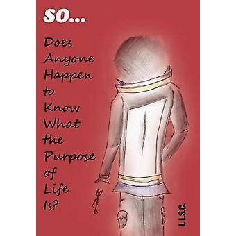So . . . Does Anyone Happen to Know What the Purpose of Life Is by Lam Shin Cheung & J.