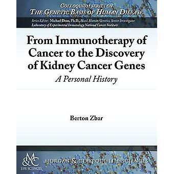 From Immunotherapy of Cancer to the Discovery of Kidney Cancer Genes A Personal History by Zbar & Berton