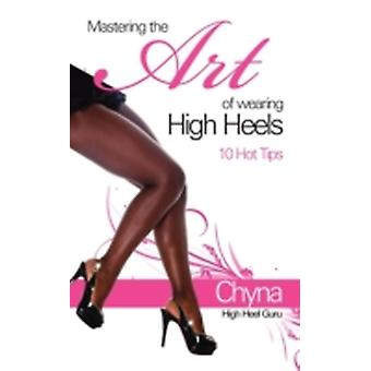Mastering the Art of Wearing High Heels by Gordon & Chyna