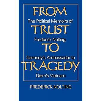 Von Vertrauen Sie zu einer Tragödie die politischen Memoiren von Frederick Nolting Kennedys Botschafter nach Diems Vietnam von Nolting & Lindsay