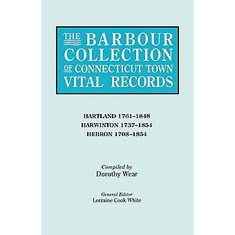 The Barbour Collection of Connecticut Town Vital Records. Volume 18 Hartland 17611848 Harwinton 17371854 Hebron 17081854 by White & Lorraine Cook