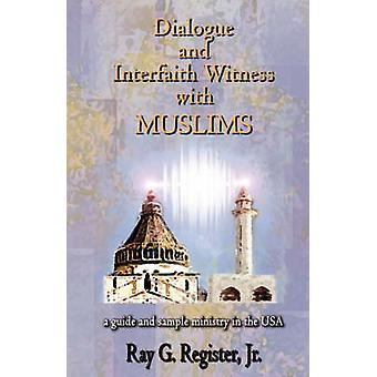 Dialogue and Interfaith Witness with Muslims by Register & Ray G.
