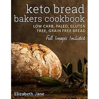 Keto Bread Bakers Cookbook Keto Bread Bakers Cookbook by Jane & Elizabeth