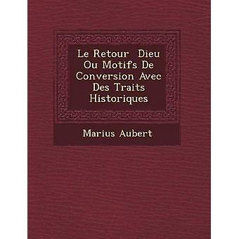 Le Retour Dieu Ou Motifs de Conversion Avec Des Traits Historiques by Aubert & Marius