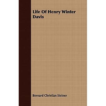 Life Of Henry Winter Davis by Steiner & Bernard Christian