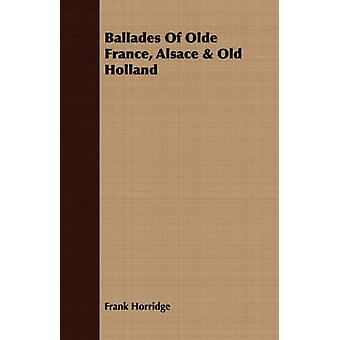 Ballades Of Olde France Alsace  Old Holland by Horridge & Frank