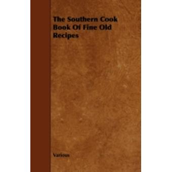 The Southern Cook Book of Fine Old Recipes by Various
