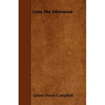 Unto the Uttermost by Campbell & James Mann