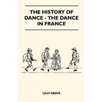 The History Of Dance  The Dance In France by Grove & Lilly