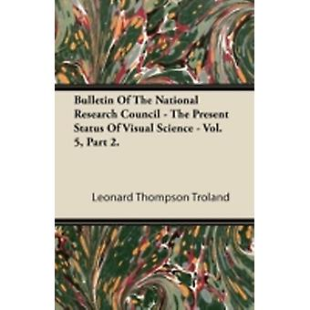 Bulletin of the National Research Council  The Present Status of Visual Science  Vol. 5 Part 2. by Troland & Leonard Thompson