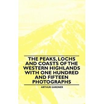 The Peaks Lochs and Coasts of the Western Highlands with One Hundred and Fifteen Photographs by Gardner & Arthur