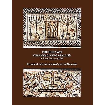 The Hodayot Thanksgiving Psalms A Study Edition of 1qha von Schuller & Eileen M.