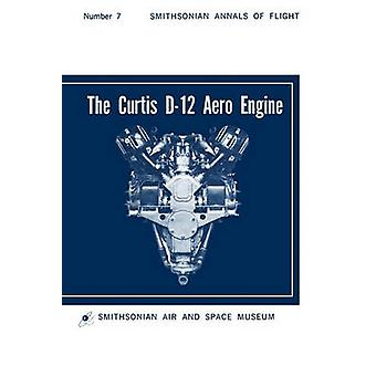 The Curtis D12 Aero Engine by Byttebier & Hugo T.