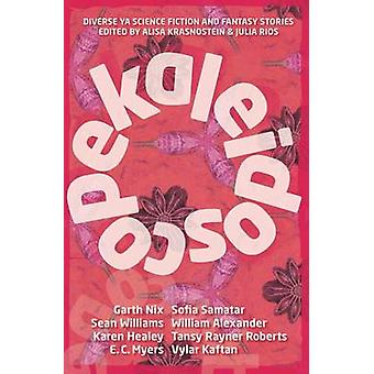 Kaleidoscope Diverse YA Science Fiction and Fantasy Stories by Krasnostein & Alisa