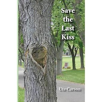 Save the Last Kiss Letters to a Dying Friend by Carson & Ute