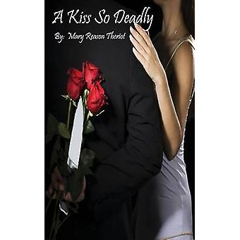 A Kiss So Deadly by Theriot & Mary Reason