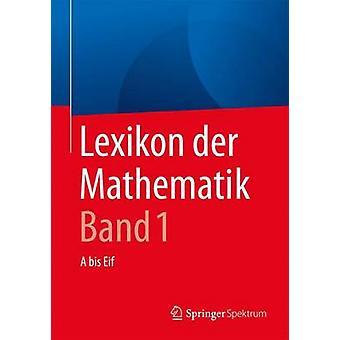 Lexikon der Mathematik Band 1  A bis Eif by Walz & Guido