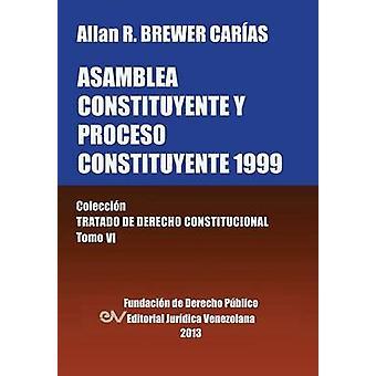 Asamblea Constituyente y Proces0 Constituyente 1999. Coleccion Tratado de Derecho Constitucional Tomo VI by BrewerCarias & Allan R.