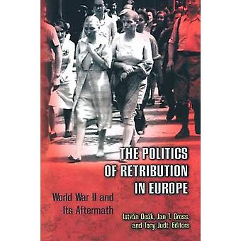 The Politics of Retribution in Europe  World War II and Its Aftermath by Edited by Istvan Deak & Edited by Jan Gross & Edited by Tony Judt