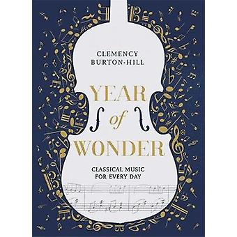 YEAR OF WONDER - Classical Music for Every Day by Clemency Burton-Hill