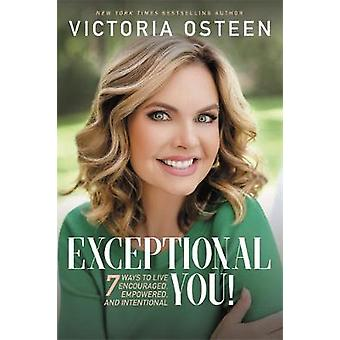 Exceptional You! - 7 Ways to Live Encouraged - Empowered - and Intenti