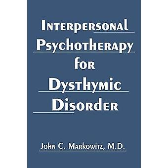 Interpersonal Psychotherapy for Dysthymic Disorder by John C. Markowi
