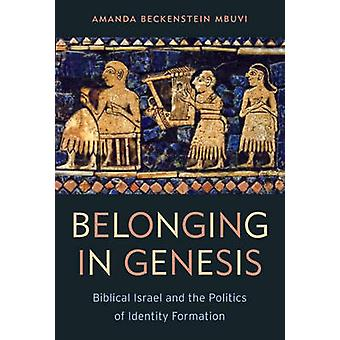 Belonging in Genesis - Biblical Israel and the Politics of Identity Fo