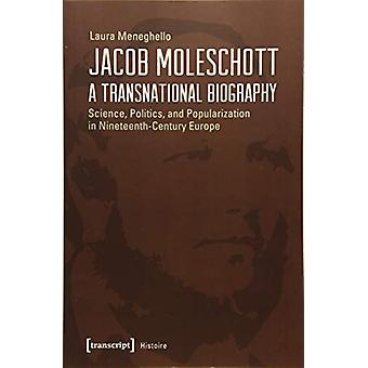 Jacob Moleschott - A Transnational Biography - Science - Politics - an