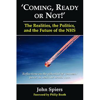 Coming - Ready or Not! - The Realities - the Politics and the Future