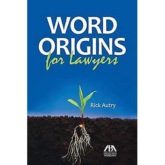 Word Origins for Lawyers by Rick Autry - 9781614381471 Book