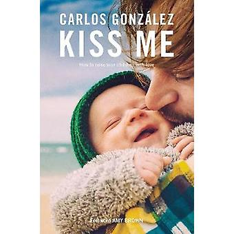 Kiss Me - How to Raise your Children with Love by Carlos Gonzalez - 97