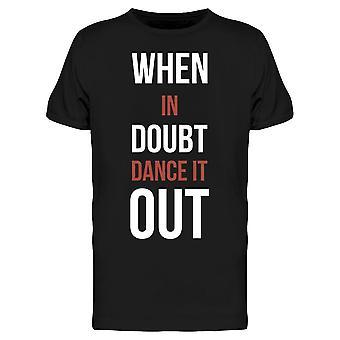 When In Doubt Dance It Out Tee Men's -Image by Shutterstock
