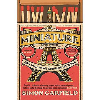 In miniature - Come le piccole cose illuminano il mondo di Simon Garfield