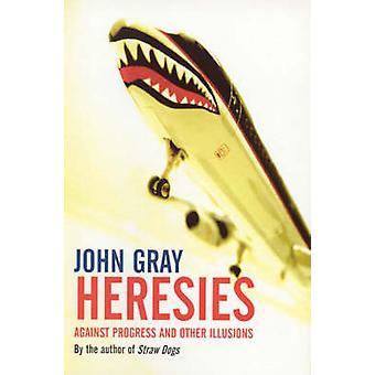 Eresie - Contro il progresso e altre illusioni di John Gray - 9781862