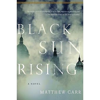 Black Sun Rising  A Novel by Mathew Carr
